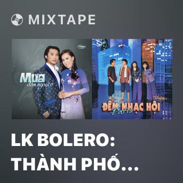 Mixtape LK Bolero: Thành Phố Sau Lưng, Trăng Tàn Trên Hè Phố, Một Người Đi - Various Artists
