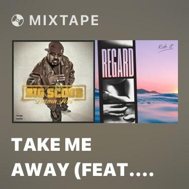 Mixtape Take Me Away (feat. Irv Da Phenom) - Various Artists