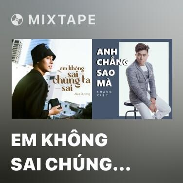 Mixtape Em Không Sai Chúng Ta Sai (Cover) - Various Artists