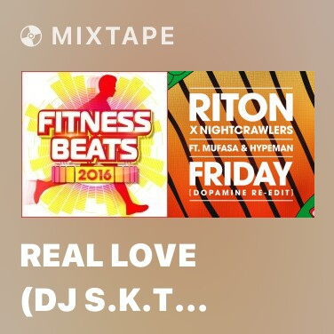 Mixtape Real Love (DJ S.K.T Remix) - Various Artists
