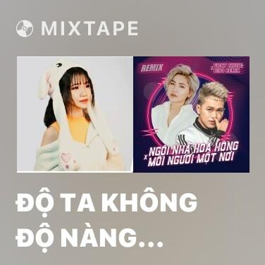 Mixtape Độ Ta Không Độ Nàng (Ewen Mix) - Various Artists