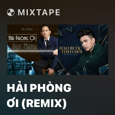Mixtape Hải Phòng Ơi (Remix) - Various Artists