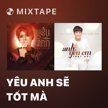 Mixtape Yêu Anh Sẽ Tốt Mà