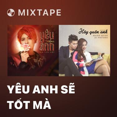 Mixtape Yêu Anh Sẽ Tốt Mà - Various Artists