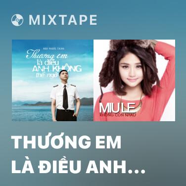 Mixtape Thương Em Là Điều Anh Không Thể Ngờ - Various Artists