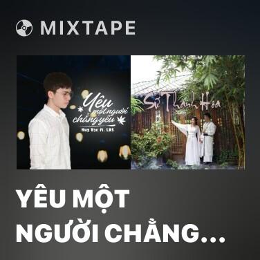 Mixtape Yêu Một Người Chẳng Yêu - Various Artists