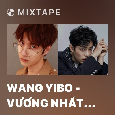 Mixtape Wang Yibo - Vương Nhất Bác - Various Artists