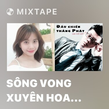 Mixtape Sông Vong Xuyên Hoa Bỉ Ngạn - Various Artists