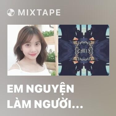 Mixtape Em Nguyện Làm Người Bình Thường Bên Cạnh Anh - Various Artists