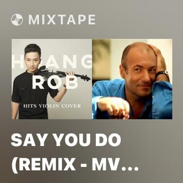 Mixtape Say You Do (Remix - MV Version) - Various Artists