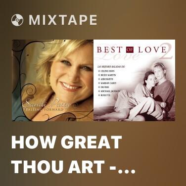 Mixtape How great Thou art - Lớn bấy duy Ngài - Various Artists
