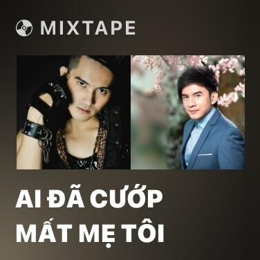 Mixtape Ai Đã Cướp Mất Mẹ Tôi - Various Artists