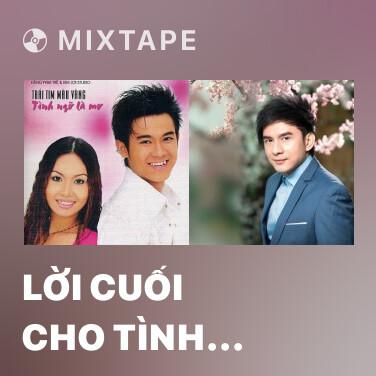 Mixtape Lời Cuối Cho Tình Yêu - Various Artists