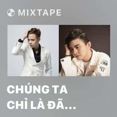Mixtape Chúng Ta Chỉ Là Đã Từng Yêu (Remix 3) - Various Artists