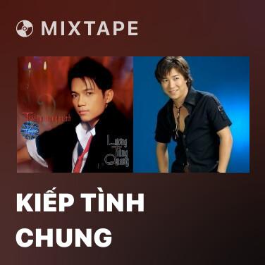 Mixtape Kiếp Tình Chung - Various Artists
