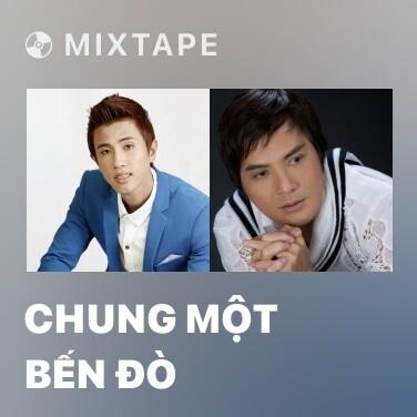Mixtape Chung Một Bến Đò - Various Artists