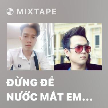 Mixtape Đừng Để Nước Mắt Em Rơi - Various Artists