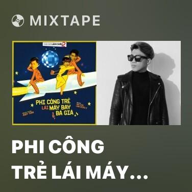 Mixtape Phi Công Trẻ Lái Máy Bay Bà Già (Linh Ku Remix) (Gái Già Lắm Chiêu 2 OST) - Various Artists