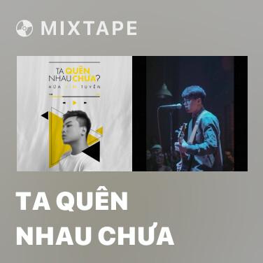 Mixtape Ta Quên Nhau Chưa - Various Artists
