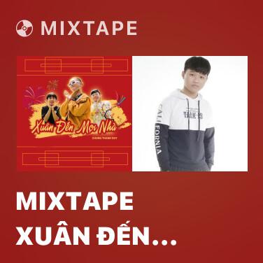 Mixtape Mixtape Xuân Đến Mọi Nhà - Various Artists