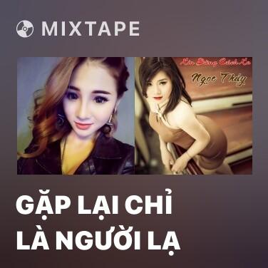 Mixtape Gặp Lại Chỉ Là Người Lạ - Various Artists