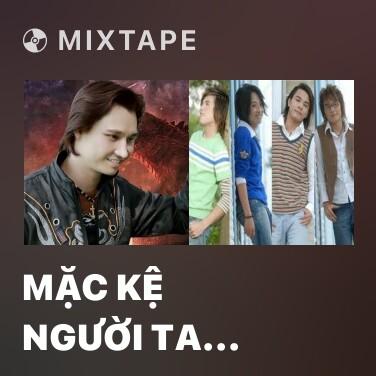 Mixtape Mặc Kệ Người Ta Nói - Various Artists