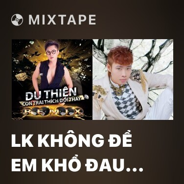 Mixtape LK Không Để Em Khổ Đau Remix (Beat) -