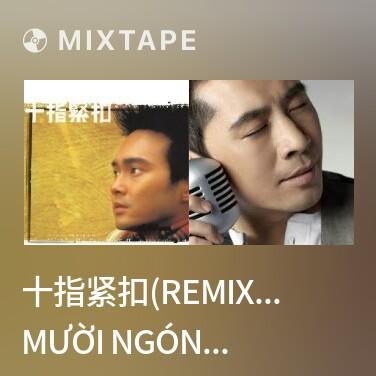 Mixtape 十指紧扣(Remix)/ Mười Ngón Tay Nắm Chặt - Various Artists
