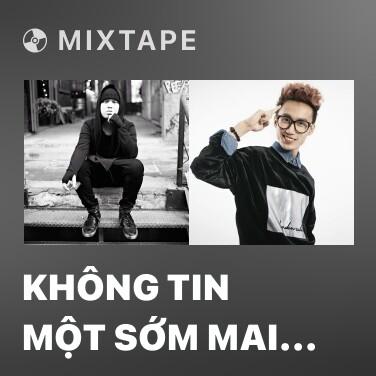 Mixtape Không Tin Một Sớm Mai Bình Yên