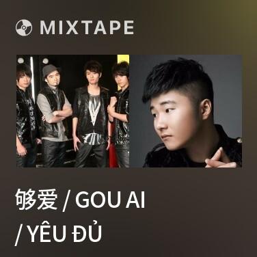 Mixtape 够爱 / Gou Ai / Yêu Đủ - Various Artists