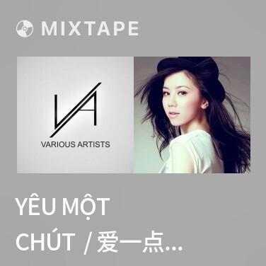 Mixtape Yêu Một Chút  / 爱一点 (Remix) - Various Artists
