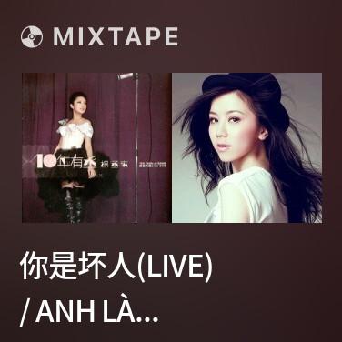 Mixtape 你是坏人(live) / Anh Là Người Xấu