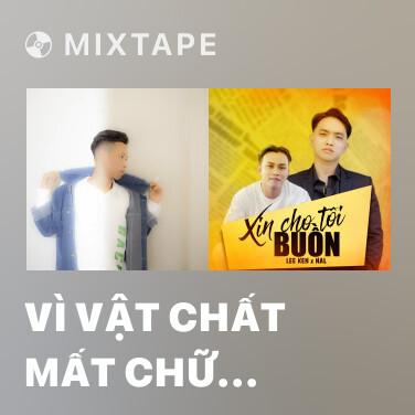 Mixtape Vì Vật Chất Mất Chữ Tình - Various Artists