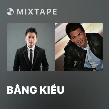 Mixtape Bằng Kiều - Various Artists