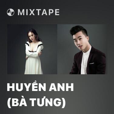 Mixtape Huyền Anh (Bà Tưng) - Various Artists