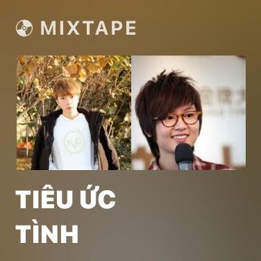 Mixtape Tiêu Ức Tình - Various Artists