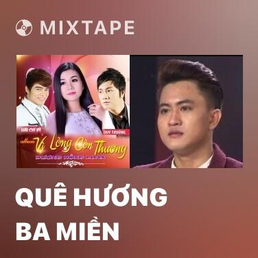 Mixtape Quê Hương Ba Miền - Various Artists