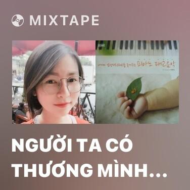 Mixtape Người Ta Có Thương Mình Đâu (Piano Cover)