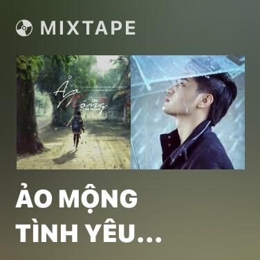 Mixtape Ảo Mộng Tình Yêu (Cover) - Various Artists