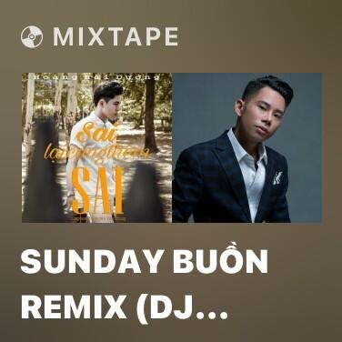 Mixtape Sunday Buồn Remix (DJ Trung DEMO) - Various Artists