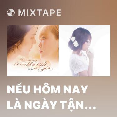 Mixtape Nếu Hôm Nay Là Ngày Tận Cuối Để Yêu - Various Artists