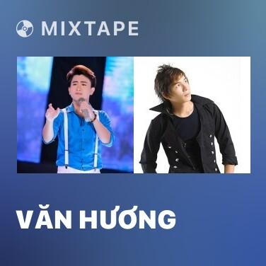 Mixtape Văn Hương - Various Artists