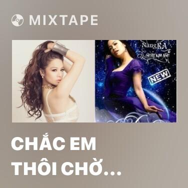 Mixtape Chắc Em Thôi Chờ Mong - Various Artists