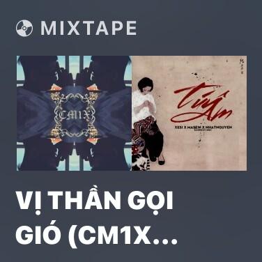 Mixtape Vị Thần Gọi Gió (CM1X Remix) - Various Artists