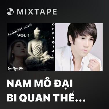 Mixtape Nam Mô Đại Bi Quan Thế Âm Bồ Tát (Version 1) - Various Artists