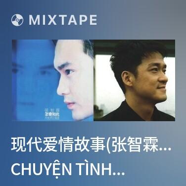 Mixtape 现代爱情故事(张智霖+许秋怡)/ Chuyện Tình Yêu Thời Hiện Đại - Various Artists