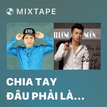 Mixtape Chia Tay Đâu Phải Là Kết Thúc (Ballad Version) - Various Artists