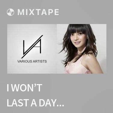 Radio I Won't Last A Day Without You (极度想念)/ Cực Kì Nhung Nhớ - Various Artists