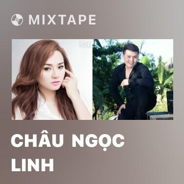 Mixtape Châu  Ngọc Linh - Various Artists