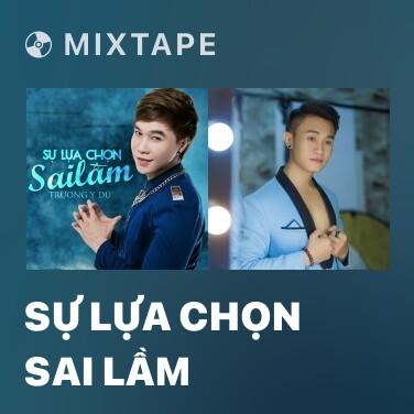 Mixtape Sự Lựa Chọn Sai Lầm - Various Artists